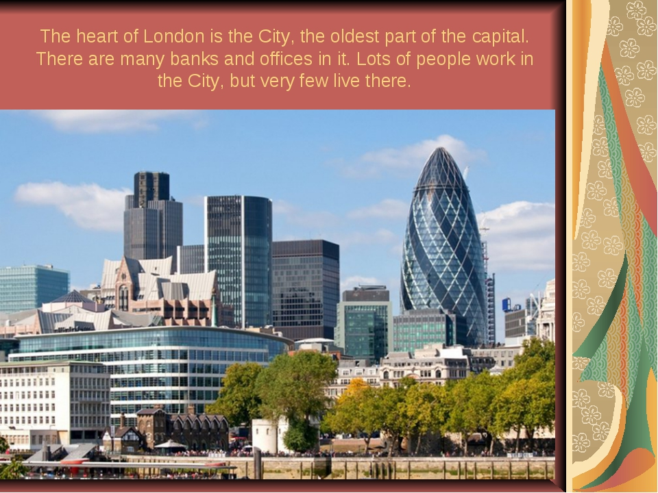 The heart of London is the City, the oldest part of the capital. There are ma...