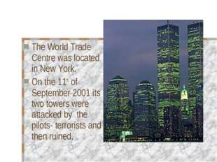 The World Trade Centre was located in New York. On the 11th of September 2001