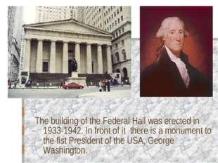 The building of the Federal Hall was erected in 1933-1942. In front of it the