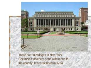 There are 80 collages in New York. Columbia University is the oldest one in t
