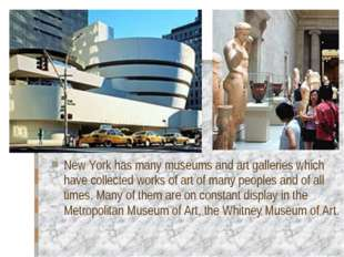New York has many museums and art galleries which have collected works of art