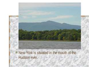 New York is situated in the mouth of the Hudson river.
