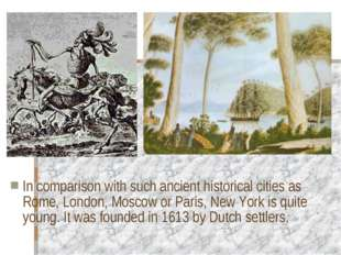 In comparison with such ancient historical cities as Rome, London, Moscow or