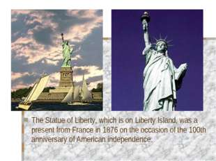 The Statue of Liberty, which is on Liberty Island, was a present from France