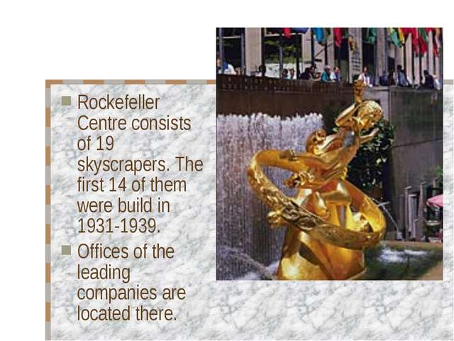 Rockefeller Centre consists of 19 skyscrapers. The first 14 of them were buil...