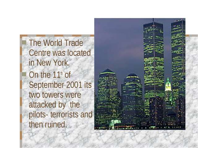 The World Trade Centre was located in New York. On the 11th of September 2001...