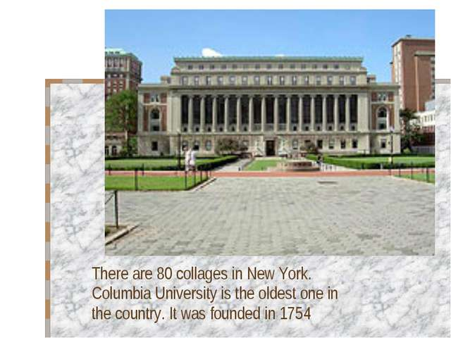 There are 80 collages in New York. Columbia University is the oldest one in t...
