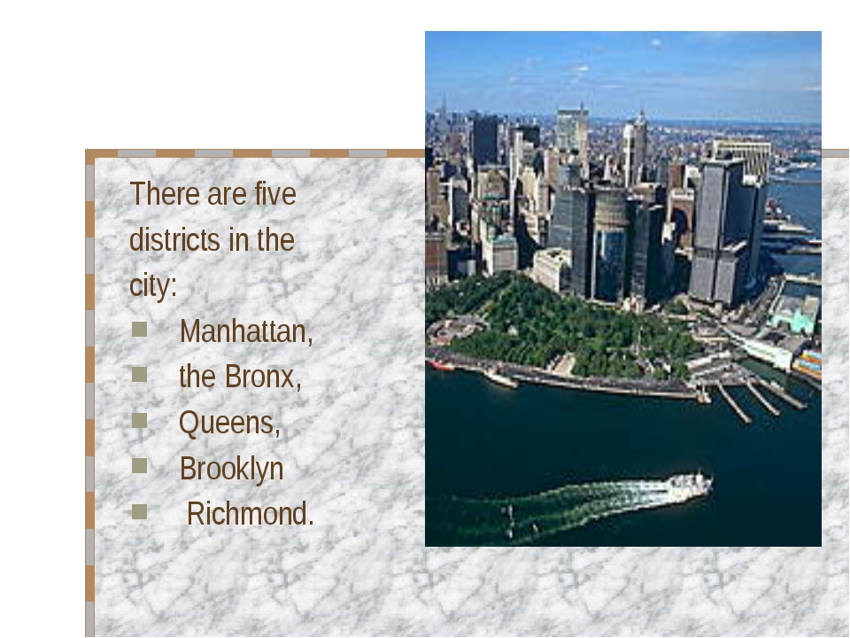 There are five districts in the city: Manhattan, the Bronx, Queens, Brooklyn...