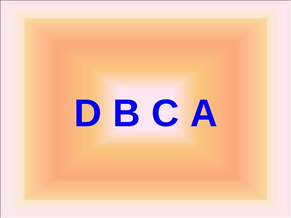 D B C A