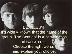 "BEATLES?! It's widely known that the name of the group ""The Beatles"" is a com"