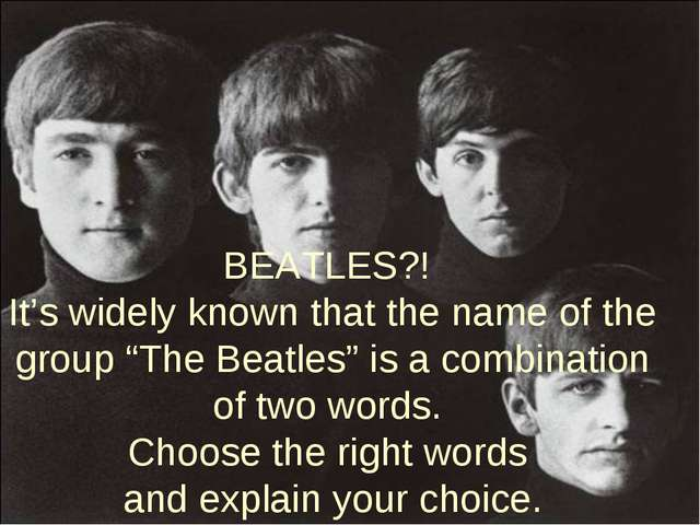 "BEATLES?! It's widely known that the name of the group ""The Beatles"" is a com..."