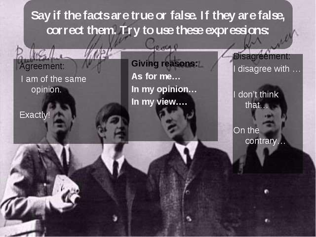 Say if the facts are true or false. If they are false, correct them. Try to u...