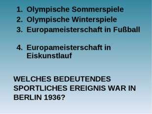 WELCHES BEDEUTENDES SPORTLICHES EREIGNIS WAR IN BERLIN 1936? Olympische Somme