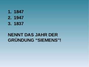 """NENNT DAS JAHR DER GRÜNDUNG """"SIEMENS""""! 1847 1947 1837"""