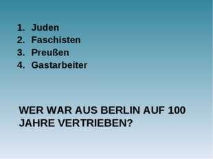 WER WAR AUS BERLIN AUF 100 JAHRE VERTRIEBEN? Juden Faschisten Preußen Gastarb