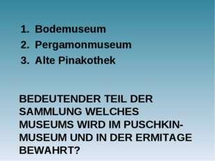 BEDEUTENDER TEIL DER SAMMLUNG WELCHES MUSEUMS WIRD IM PUSCHKIN-MUSEUM UND IN