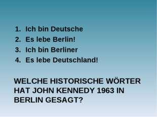 WELCHE HISTORISCHE WÖRTER HAT JOHN KENNEDY 1963 IN BERLIN GESAGT? Ich bin Deu