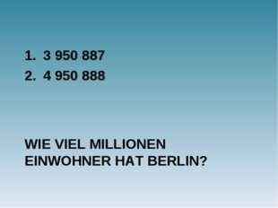 WIE VIEL MILLIONEN EINWOHNER HAT BERLIN? 3 950 887 4 950 888