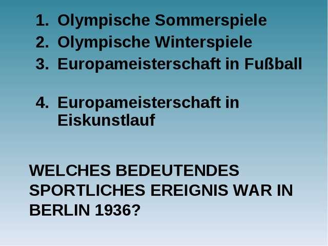 WELCHES BEDEUTENDES SPORTLICHES EREIGNIS WAR IN BERLIN 1936? Olympische Somme...