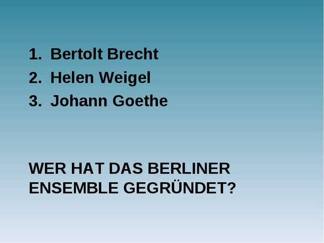 WER HAT DAS BERLINER ENSEMBLE GEGRÜNDET? Bertolt Brecht Helen Weigel Johann G...