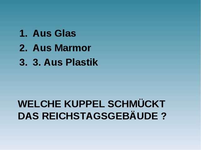 WELCHE KUPPEL SCHMÜCKT DAS REICHSTAGSGEBÄUDE ? Aus Glas Aus Marmor 3. Aus Pla...
