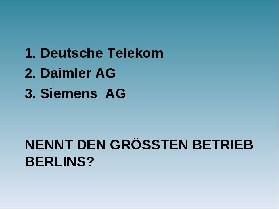NENNT DEN GRÖSSTEN BETRIEB BERLINS? 1. Deutsche Telekom 2. Daimler AG 3. Siem...