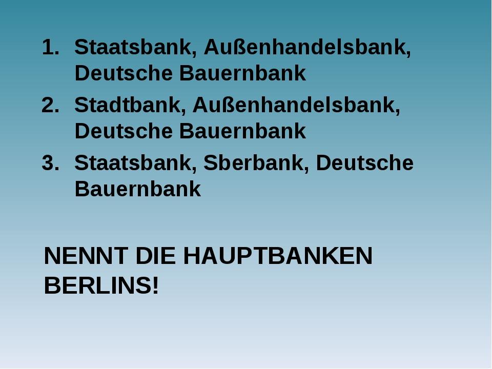 NENNT DIE HAUPTBANKEN BERLINS! Staatsbank, Außenhandelsbank, Deutsche Bauernb...