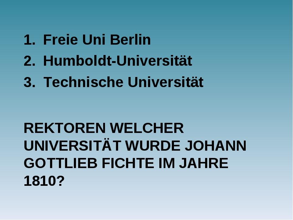 REKTOREN WELCHER UNIVERSITÄT WURDE JOHANN GOTTLIEB FICHTE IM JAHRE 1810? Frei...