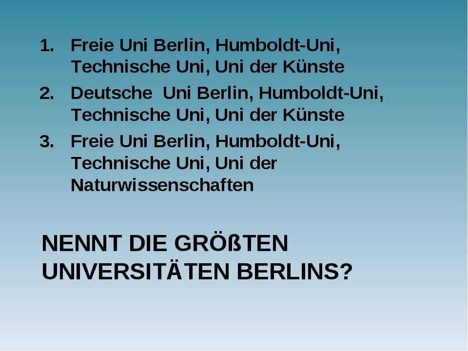 NENNT DIE GRÖßTEN UNIVERSITÄTEN BERLINS? Freie Uni Berlin, Humboldt-Uni, Tech...
