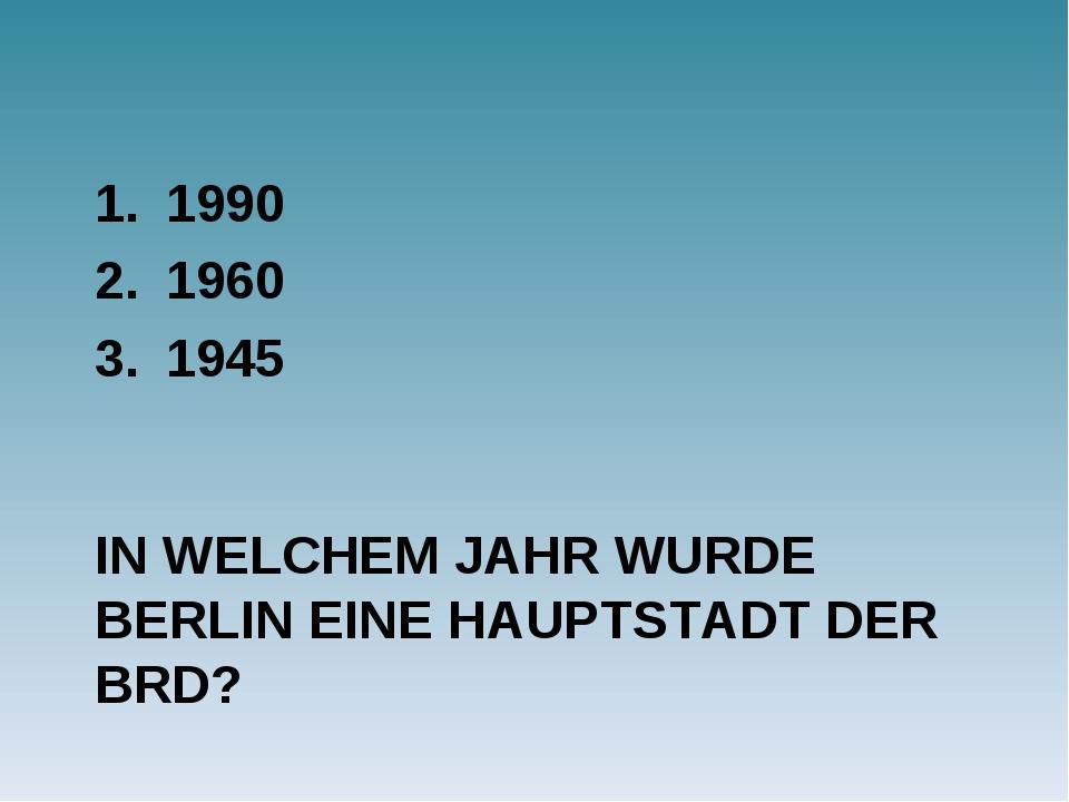 IN WELCHEM JAHR WURDE BERLIN EINE HAUPTSTADT DER BRD? 1990 1960 1945
