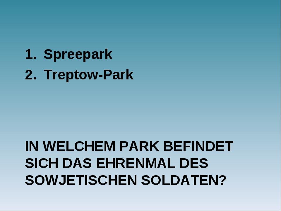 IN WELCHEM PARK BEFINDET SICH DAS EHRENMAL DES SOWJETISCHEN SOLDATEN? Spreepa...