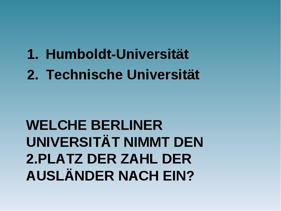 WELCHE BERLINER UNIVERSITÄT NIMMT DEN 2.PLATZ DER ZAHL DER AUSLÄNDER NACH EIN...