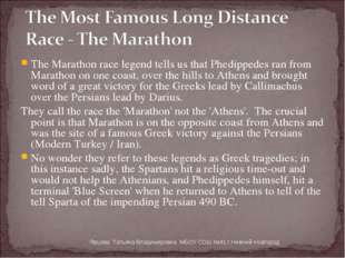 The Marathon race legend tells us that Phedippedes ran from Marathon on one c