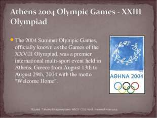 The 2004 Summer Olympic Games, officially known as the Games of the XXVIII Ol