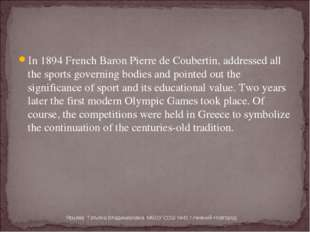 In 1894 French Baron Pierre de Coubertin, addressed all the sports governing