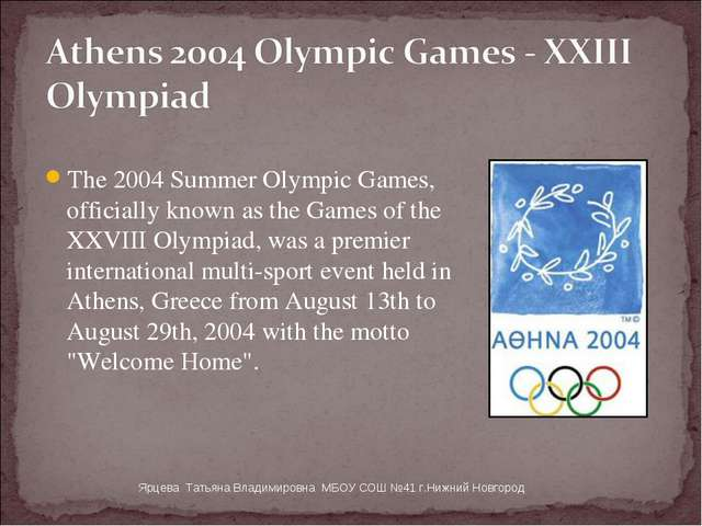 The 2004 Summer Olympic Games, officially known as the Games of the XXVIII Ol...