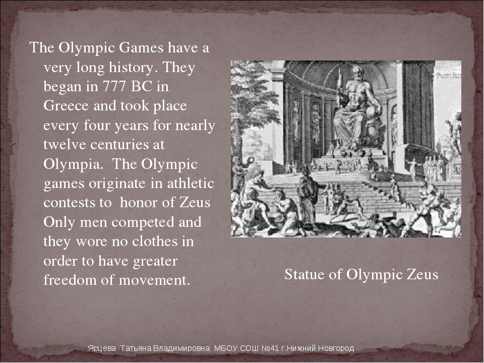 The Olympic Games have a very long history. They began in 777 ВС in Greece an...