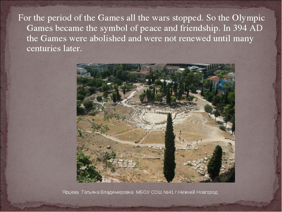 For the period of the Games all the wars stopped. So the Olympic Games became...