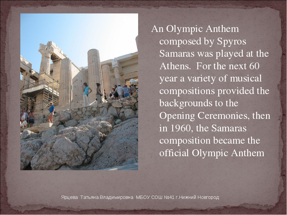An Olympic Anthem composed by Spyros Samaras was played at the Athens.  For t...