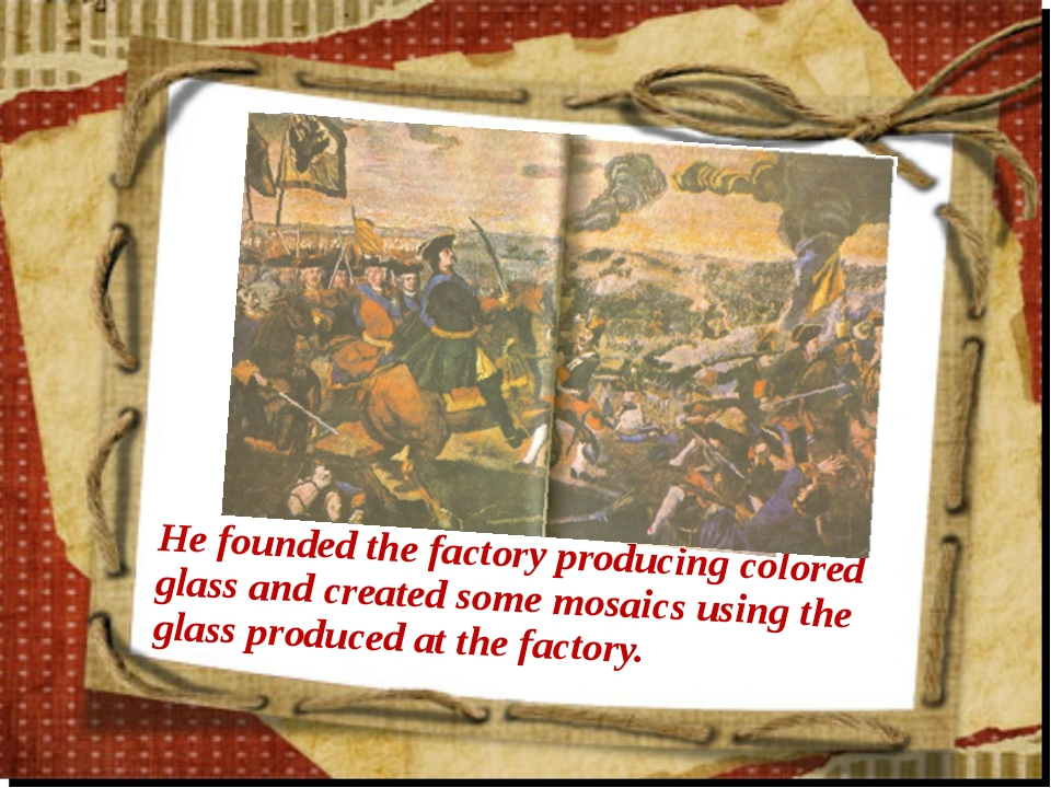 He founded the factory producing colored glass and created some mosaics using...