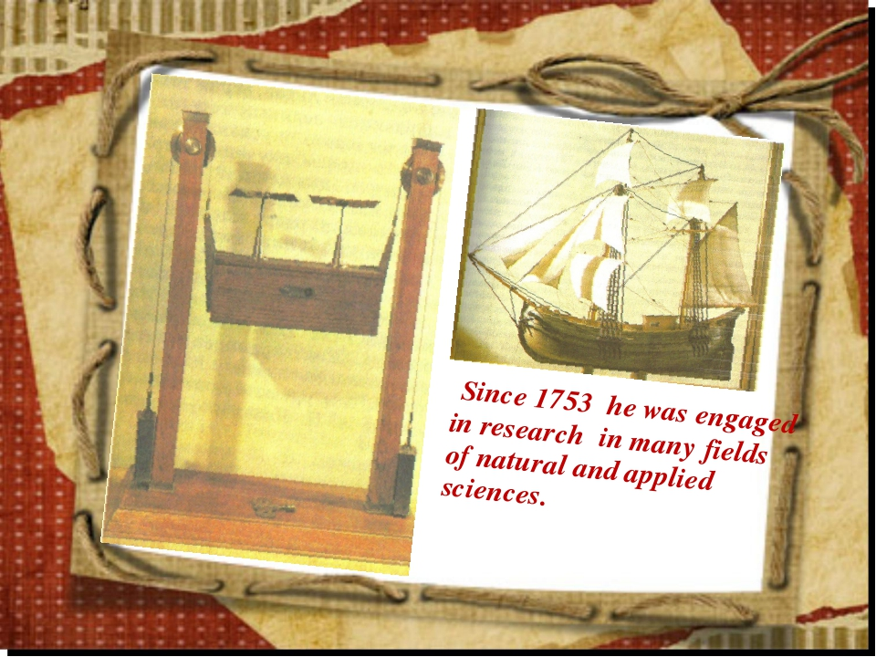 Since 1753 he was engaged in research in many fields of natural and applied...
