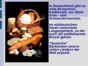 In Deutschland gibt es viele Brotsorten, traditionell, vor allem Grau - und