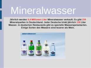 Jährlich werden 9,4 Millionen Liter Mineralwasser verkauft. Es gibt 239 Miner