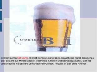 Existiert schon 500 Jahre. Bier ist nicht nur ein Getränk. Das ist eine Kunst