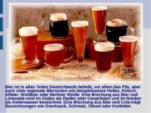 Bier ist in allen Teilen Deutschlands beliebt, vor allem das Pils, aber auch