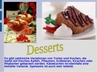 Es gibt zahlreiche Variationen von Torten und Kuchen, die meist mit frischen