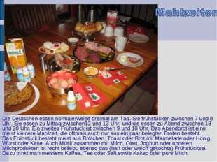 Die Deutschen essen normalerweise dreimal am Tag. Sie frühstücken zwischen 7