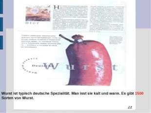 Wurst ist typisch deutsche Spezialität. Man isst sie kalt und warm. Es gibt 1