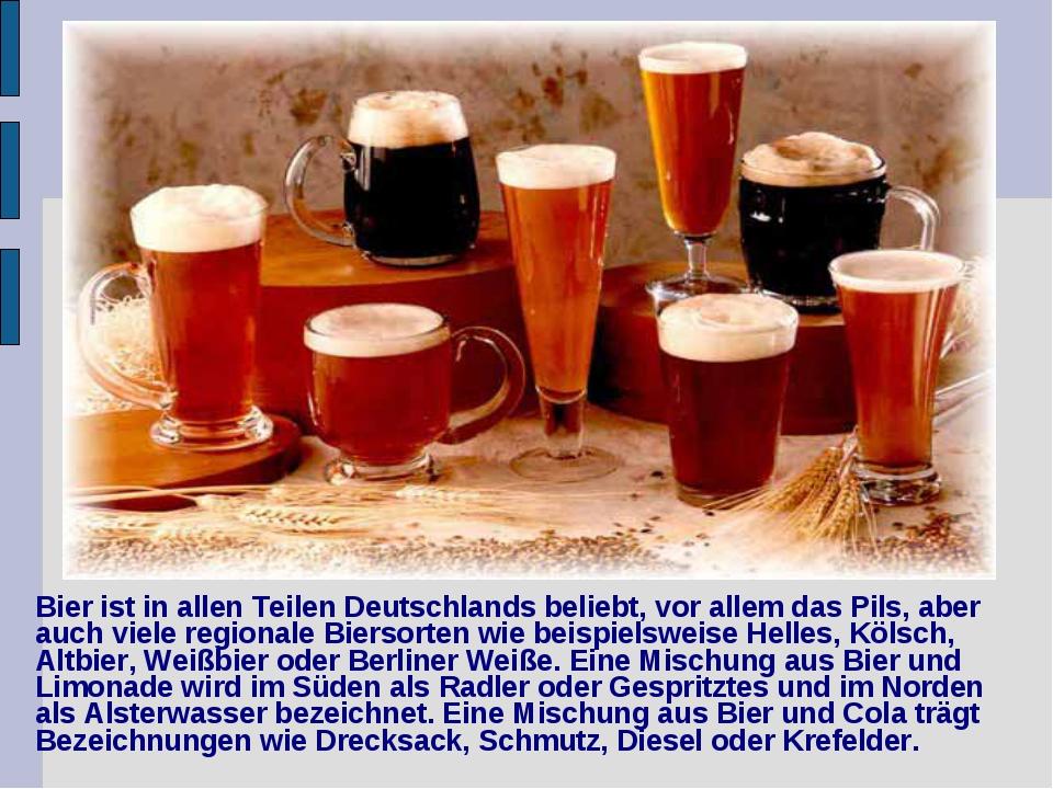 Bier ist in allen Teilen Deutschlands beliebt, vor allem das Pils, aber auch...