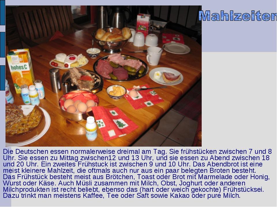 Die Deutschen essen normalerweise dreimal am Tag. Sie frühstücken zwischen 7...